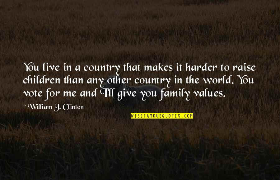 Live It Quotes By William J. Clinton: You live in a country that makes it