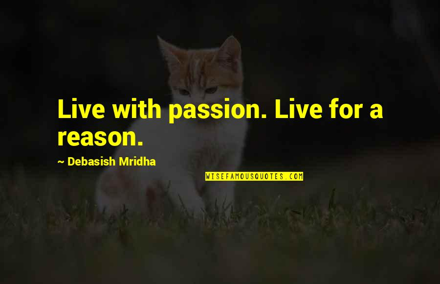 Live Life Happiness Quotes By Debasish Mridha: Live with passion. Live for a reason.