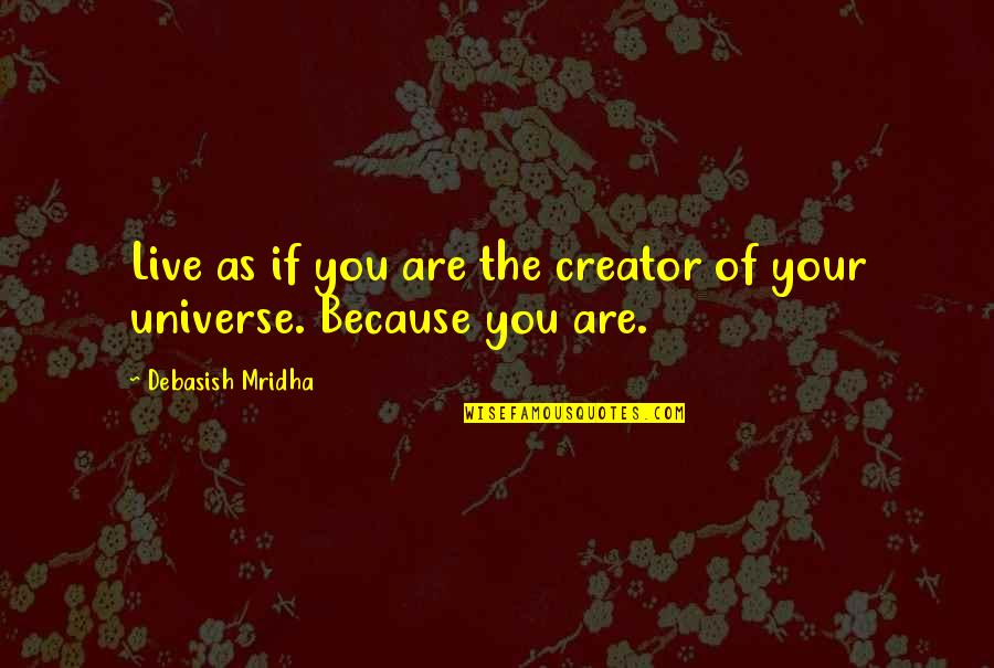 Live Life Happiness Quotes By Debasish Mridha: Live as if you are the creator of