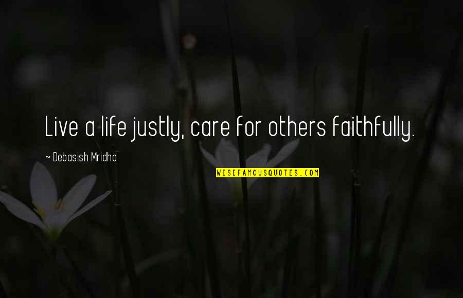 Live Life Happiness Quotes By Debasish Mridha: Live a life justly, care for others faithfully.
