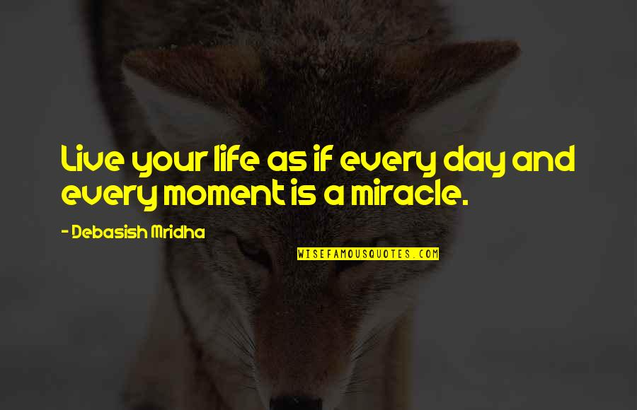 Live Life Happiness Quotes By Debasish Mridha: Live your life as if every day and