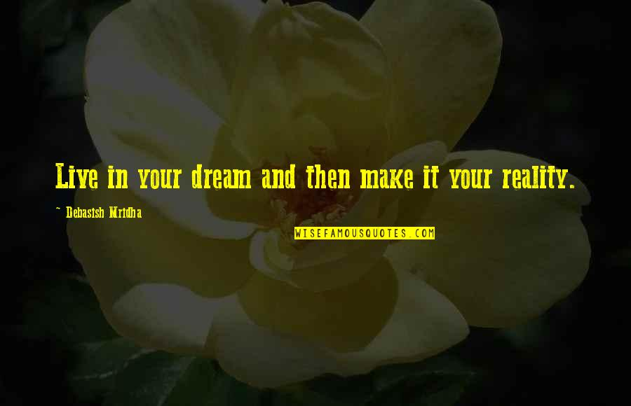 Live Life Happiness Quotes By Debasish Mridha: Live in your dream and then make it