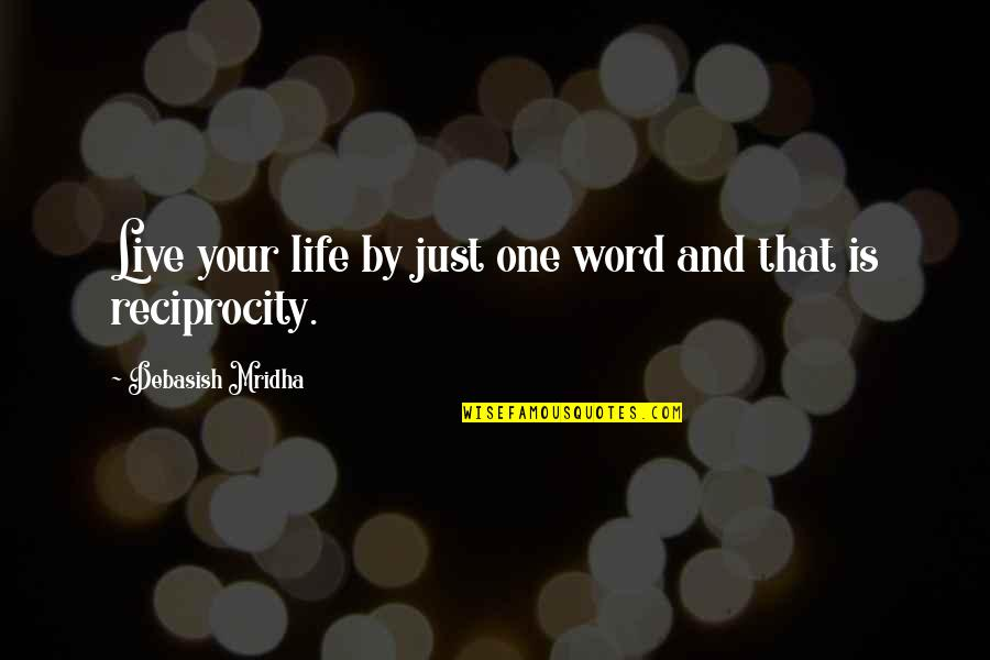 Live Life Happiness Quotes By Debasish Mridha: Live your life by just one word and