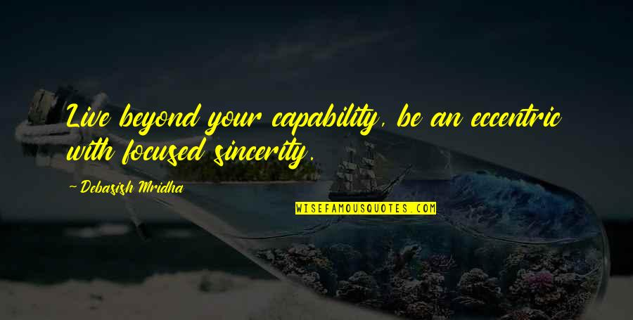 Live Life Happiness Quotes By Debasish Mridha: Live beyond your capability, be an eccentric with