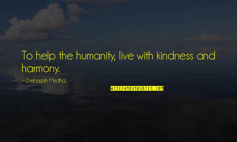 Live Life Happiness Quotes By Debasish Mridha: To help the humanity, live with kindness and