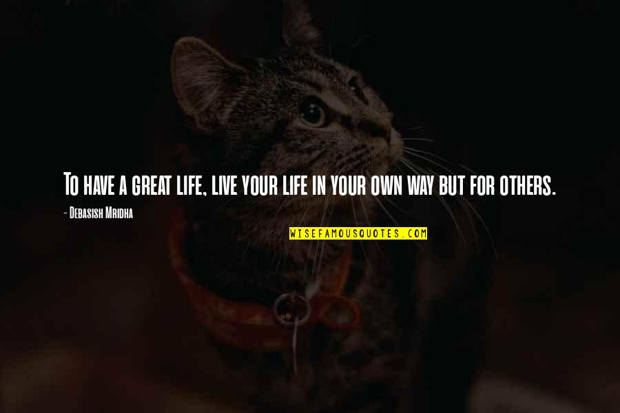 Live Life Happiness Quotes By Debasish Mridha: To have a great life, live your life