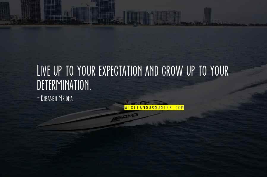 Live Life Happiness Quotes By Debasish Mridha: Live up to your expectation and grow up