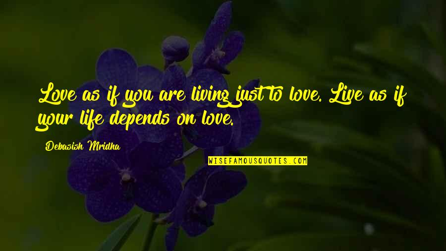 Live Life Happiness Quotes By Debasish Mridha: Love as if you are living just to