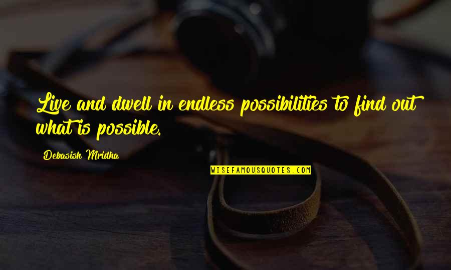 Live Life Happiness Quotes By Debasish Mridha: Live and dwell in endless possibilities to find