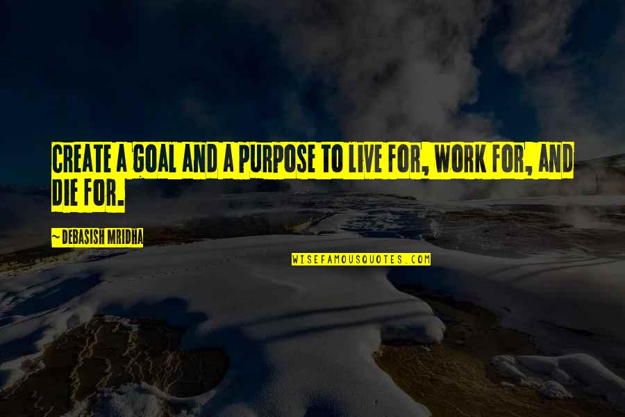 Live Life Happiness Quotes By Debasish Mridha: Create a goal and a purpose to live