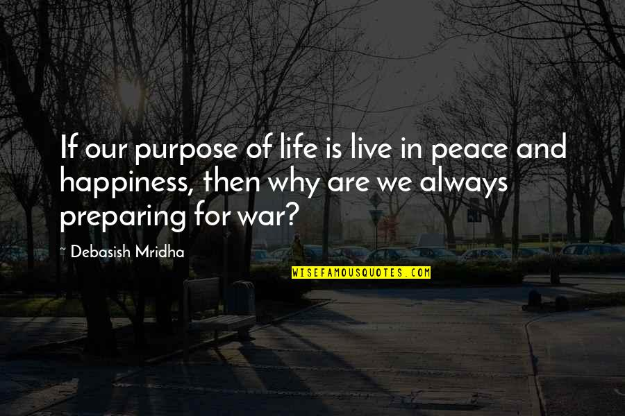 Live Life Happiness Quotes By Debasish Mridha: If our purpose of life is live in