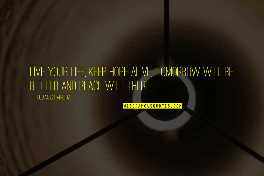 Live Life Happiness Quotes By Debasish Mridha: Live your life, keep hope alive, tomorrow will