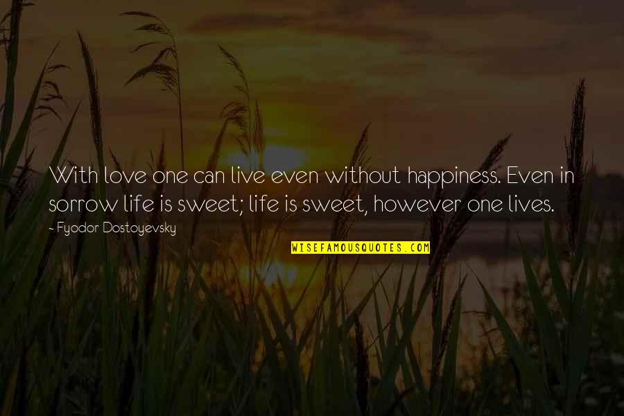Live Life Happiness Quotes By Fyodor Dostoyevsky: With love one can live even without happiness.