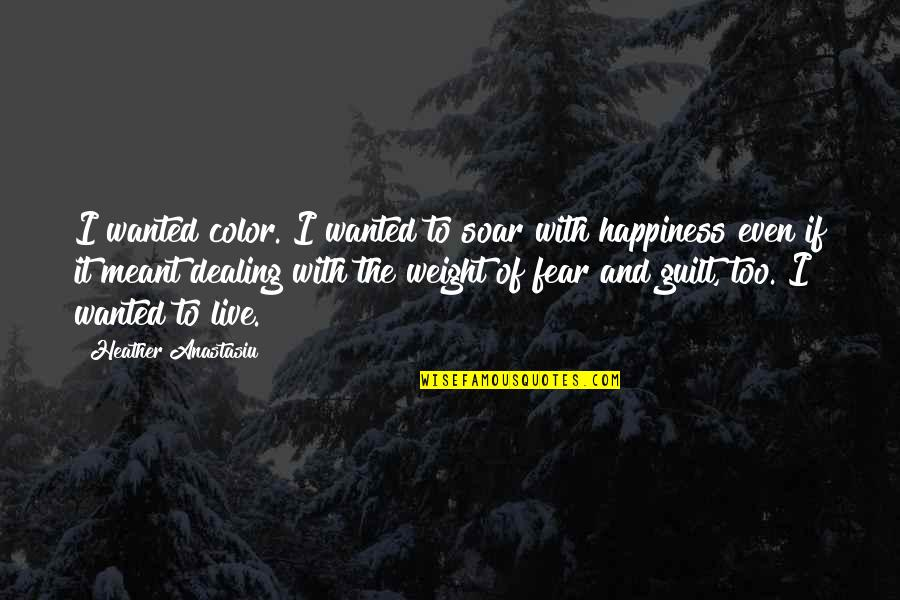 Live Life Happiness Quotes By Heather Anastasiu: I wanted color. I wanted to soar with