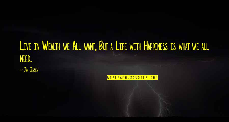 Live Life Happiness Quotes By Jan Jansen: Live in Wealth we All want, But a