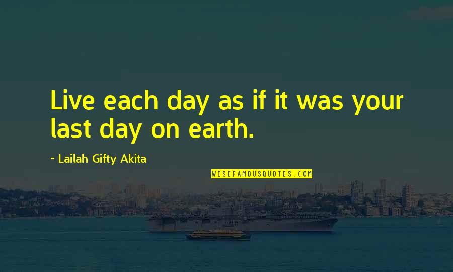 Live Life Happiness Quotes By Lailah Gifty Akita: Live each day as if it was your
