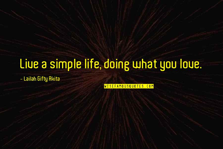 Live Life Happiness Quotes By Lailah Gifty Akita: Live a simple life, doing what you love.