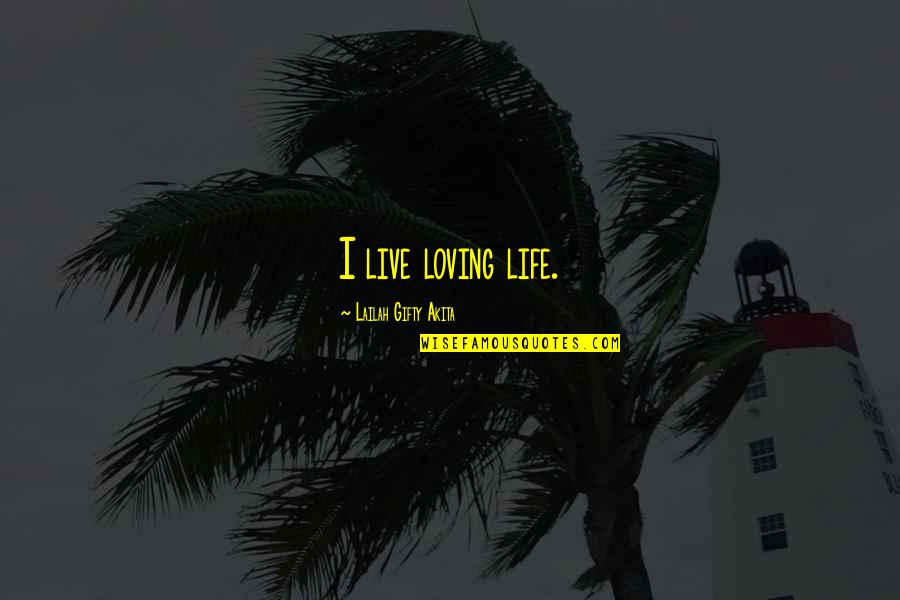 Live Life Happiness Quotes By Lailah Gifty Akita: I live loving life.