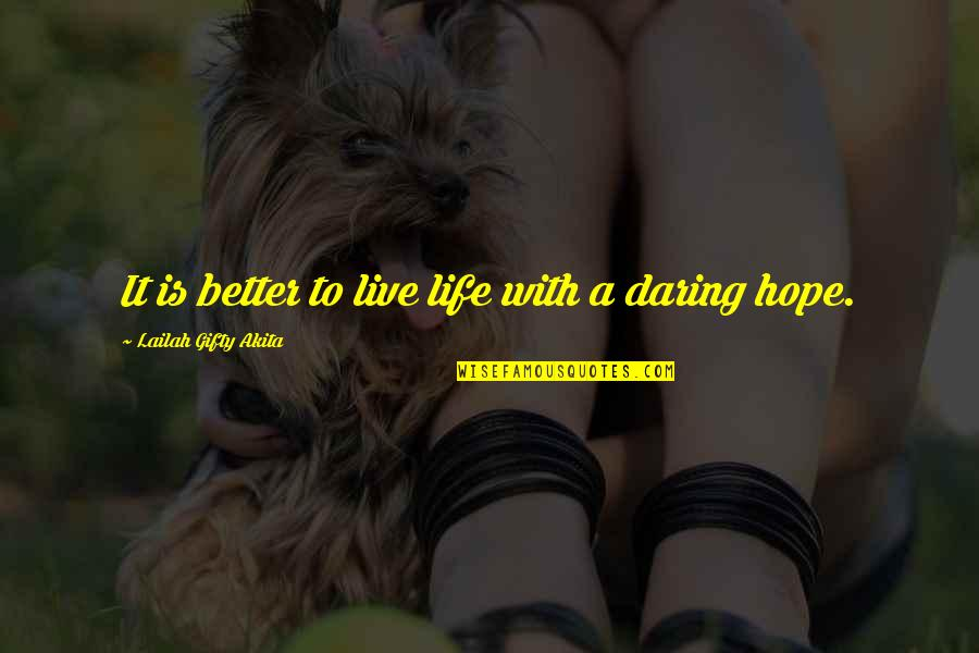 Live Life Happiness Quotes By Lailah Gifty Akita: It is better to live life with a