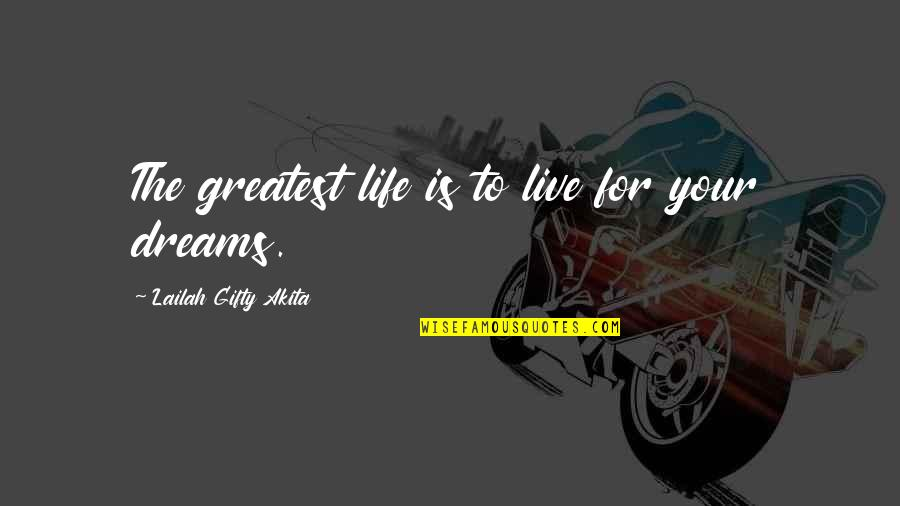 Live Life Happiness Quotes By Lailah Gifty Akita: The greatest life is to live for your