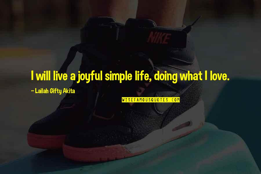 Live Life Happiness Quotes By Lailah Gifty Akita: I will live a joyful simple life, doing