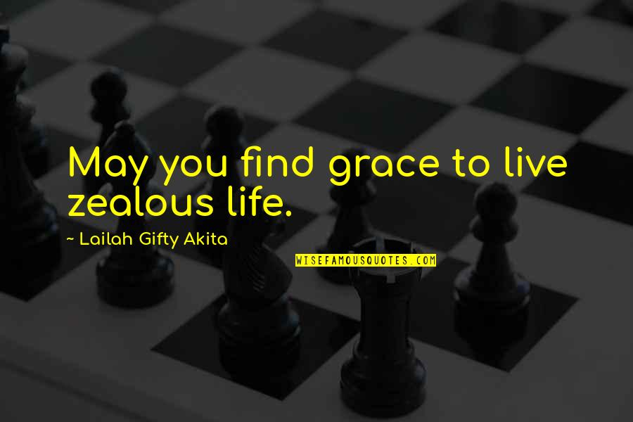 Live Life Happiness Quotes By Lailah Gifty Akita: May you find grace to live zealous life.