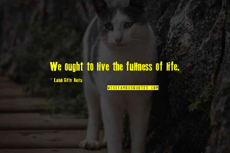Live Life Happiness Quotes By Lailah Gifty Akita: We ought to live the fullness of life.