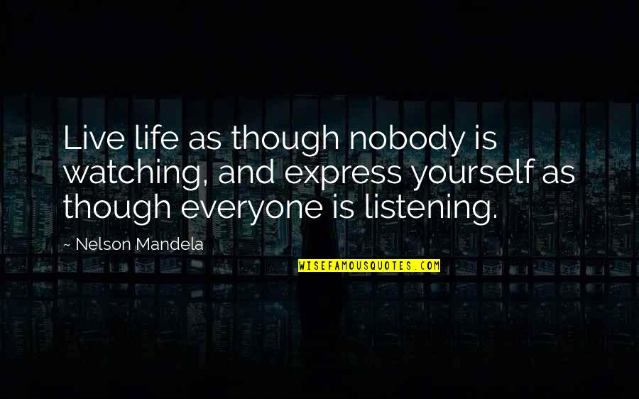 Live Life Happiness Quotes By Nelson Mandela: Live life as though nobody is watching, and