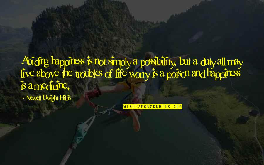 Live Life Happiness Quotes By Newell Dwight Hillis: Abiding happiness is not simply a possibility, but