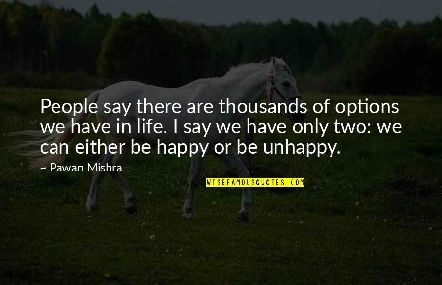 Live Life Happiness Quotes By Pawan Mishra: People say there are thousands of options we