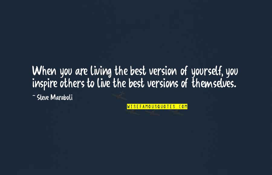 Live Life Happiness Quotes By Steve Maraboli: When you are living the best version of
