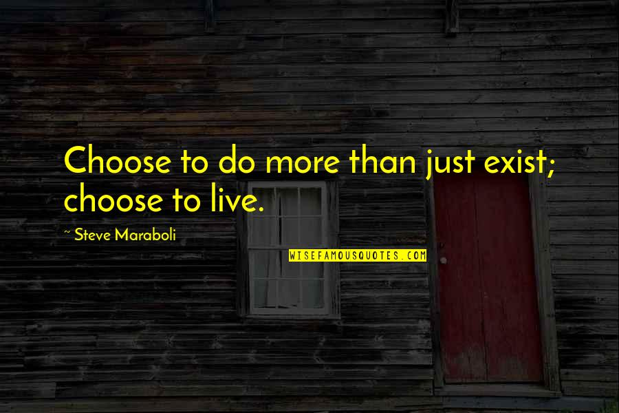 Live Life Happiness Quotes By Steve Maraboli: Choose to do more than just exist; choose