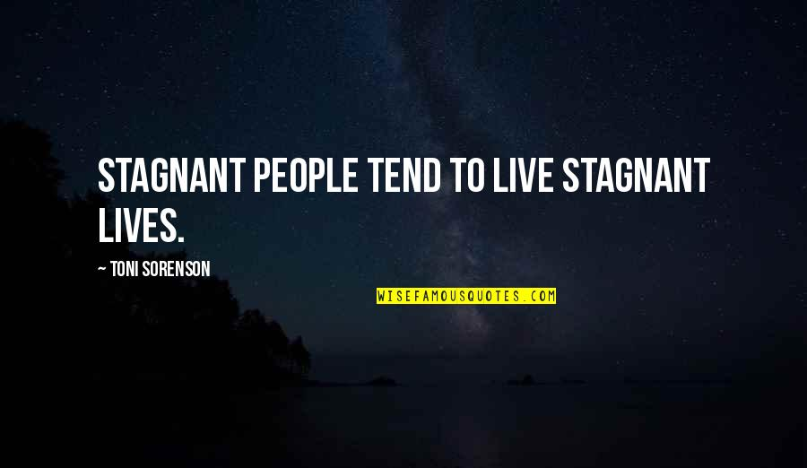 Live Life Happiness Quotes By Toni Sorenson: Stagnant people tend to live stagnant lives.