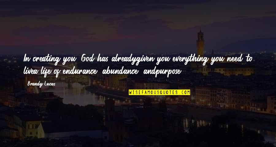 Live Life In Abundance Quotes By Brandy Lucas: In creating you, God has alreadygiven you everything