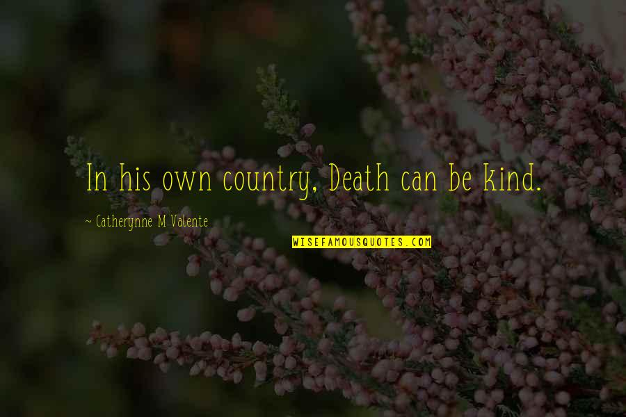 Live Life In Abundance Quotes By Catherynne M Valente: In his own country, Death can be kind.