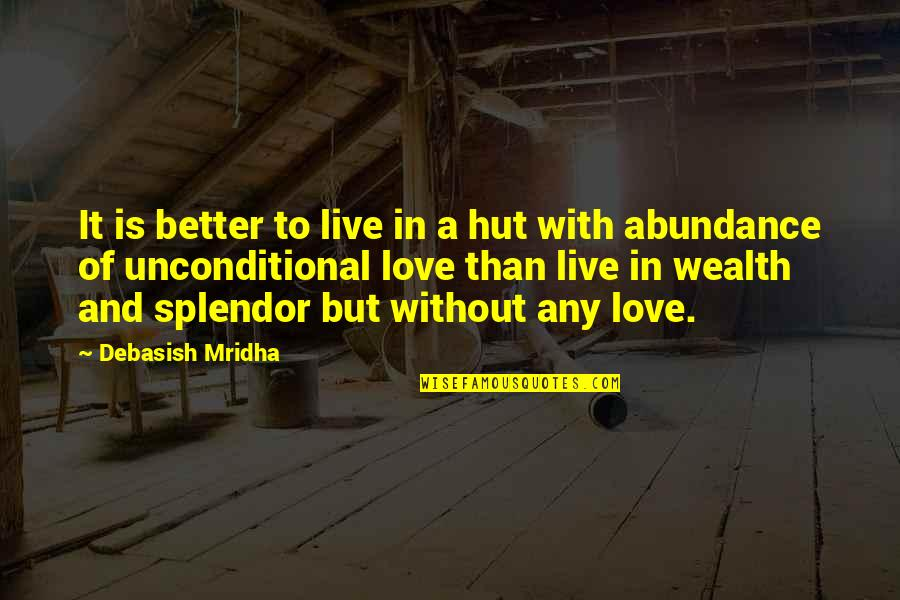 Live Life In Abundance Quotes By Debasish Mridha: It is better to live in a hut
