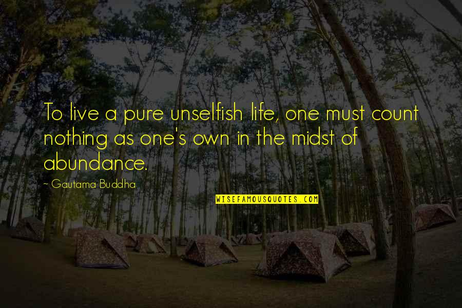 Live Life In Abundance Quotes By Gautama Buddha: To live a pure unselfish life, one must