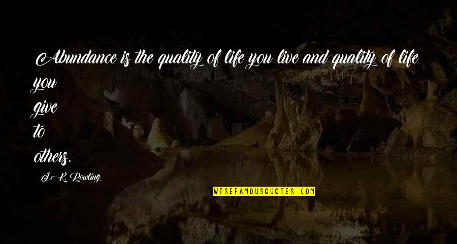Live Life In Abundance Quotes By J.K. Rowling: Abundance is the quality of life you live