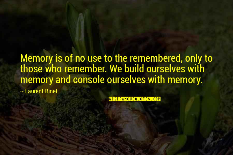 Live Life In Abundance Quotes By Laurent Binet: Memory is of no use to the remembered,