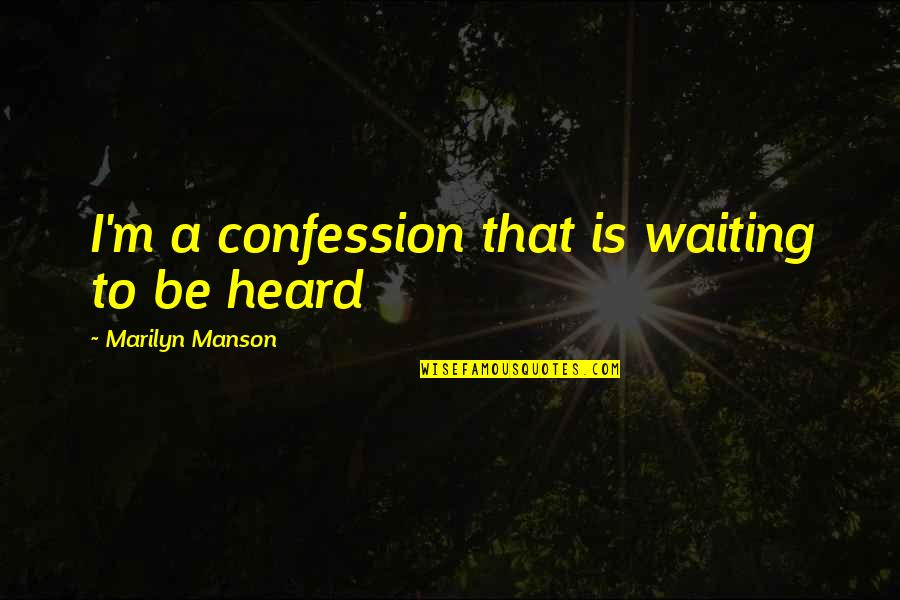 Live Life In Abundance Quotes By Marilyn Manson: I'm a confession that is waiting to be