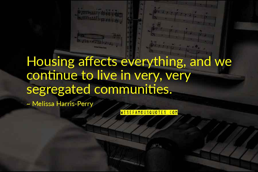 Live Life In Abundance Quotes By Melissa Harris-Perry: Housing affects everything, and we continue to live