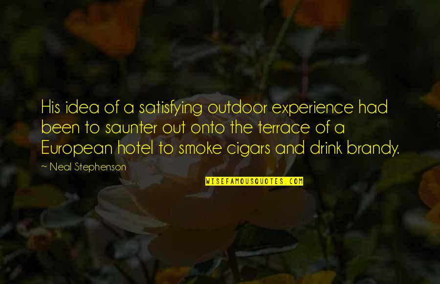 Live Life In Abundance Quotes By Neal Stephenson: His idea of a satisfying outdoor experience had
