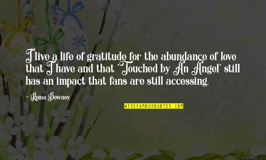 Live Life In Abundance Quotes By Roma Downey: I live a life of gratitude for the