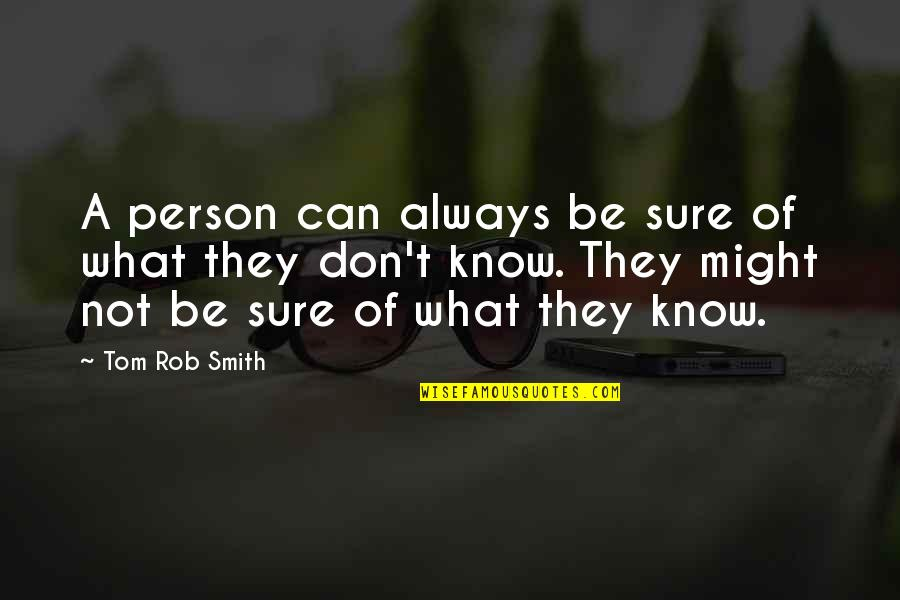 Live Life In Abundance Quotes By Tom Rob Smith: A person can always be sure of what