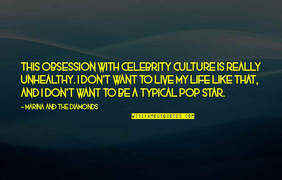 Live Like A Star Quotes By Marina And The Diamonds: This obsession with celebrity culture is really unhealthy.