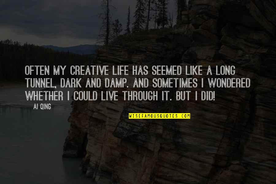 Live Long Life Quotes By Ai Qing: Often my creative life has seemed like a