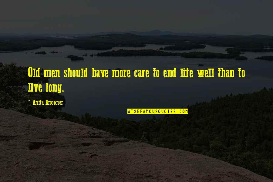 Live Long Life Quotes By Anita Brookner: Old men should have more care to end