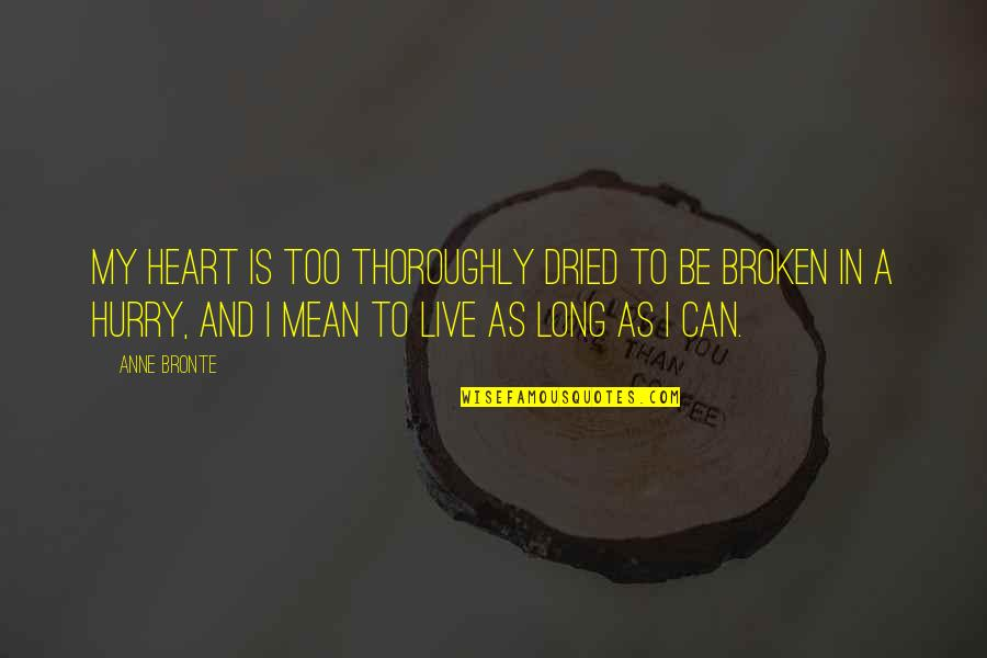 Live Long Life Quotes By Anne Bronte: My heart is too thoroughly dried to be