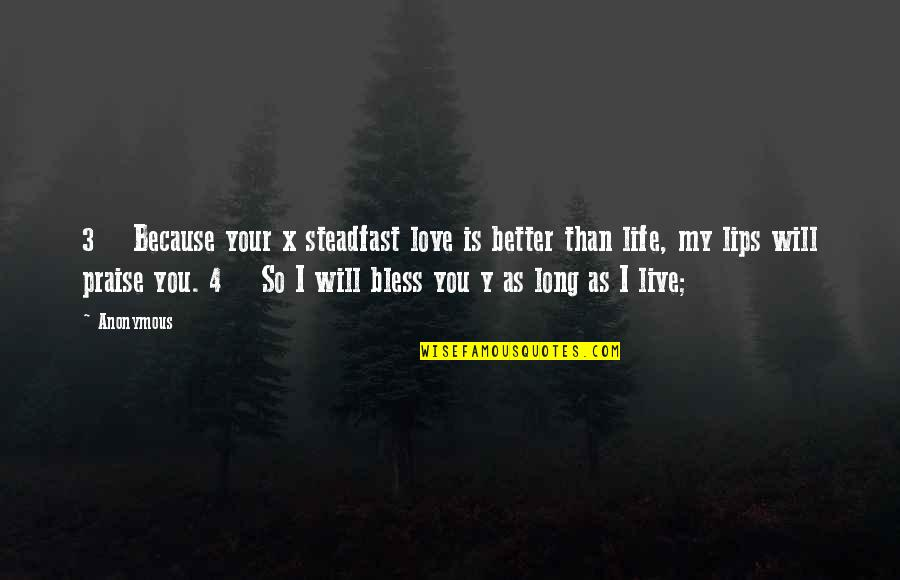 Live Long Life Quotes By Anonymous: 3 Because your x steadfast love is better
