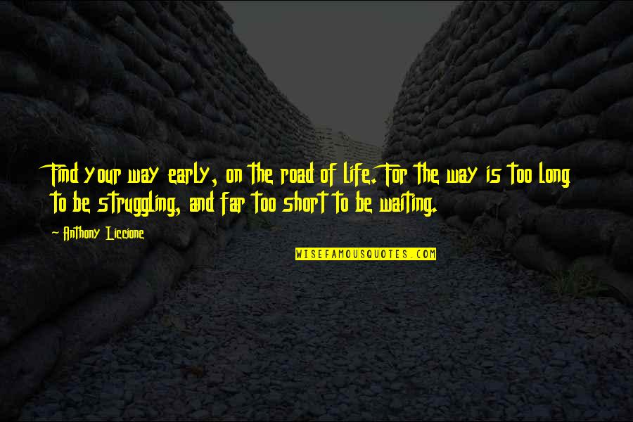Live Long Life Quotes By Anthony Liccione: Find your way early, on the road of